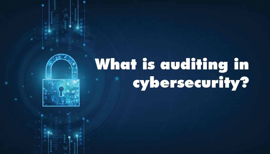 What is auditing in cybersecurity?